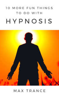 eBook cover 10 More Fun Things to do with Hypnosis